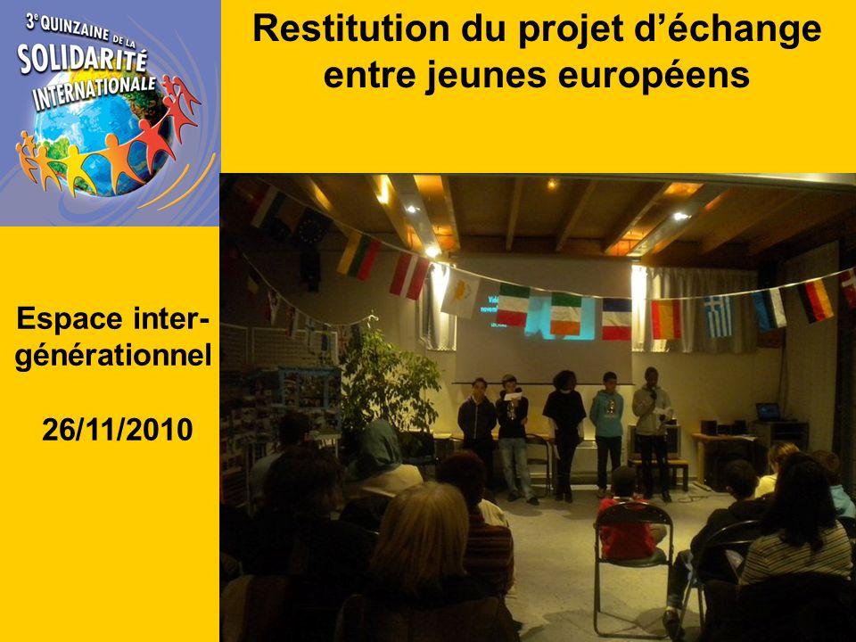 Restitution du projet déchange entre jeunes européens Espace inter- générationnel 26/11/2010