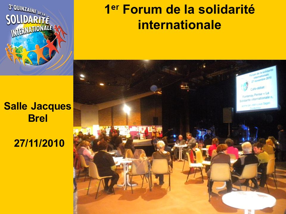 1 er Forum de la solidarité internationale Salle Jacques Brel 27/11/2010