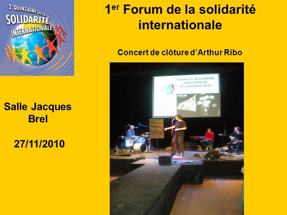 1 er Forum de la solidarité internationale Concert de clôture dArthur Ribo Salle Jacques Brel 27/11/2010