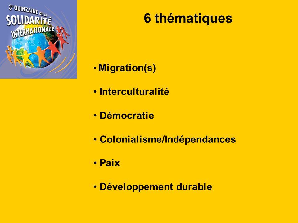 6 thématiques Migration(s) Interculturalité Démocratie Colonialisme/Indépendances Paix Développement durable