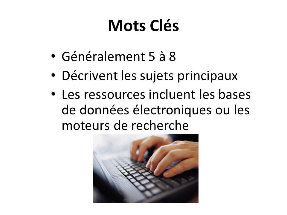 Mots Clés Généralement 5 à 8 Décrivent les sujets principaux Les ressources incluent les bases de données électroniques ou les moteurs de recherche