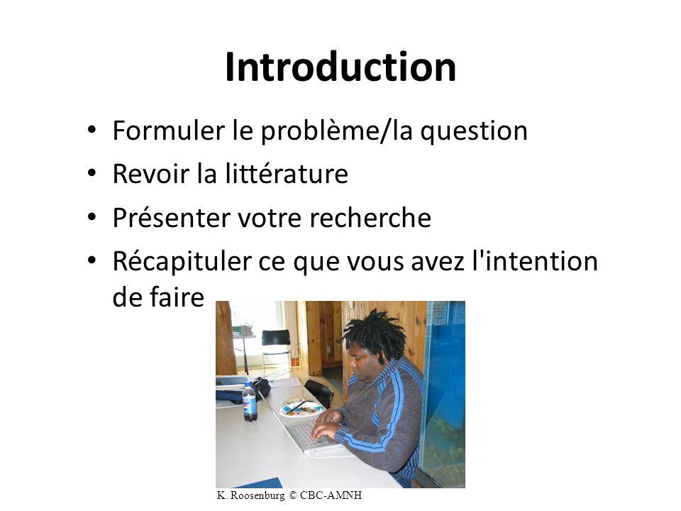 Introduction Formuler le problème/la question Revoir la littérature Présenter votre recherche Récapituler ce que vous avez l intention de faire K.