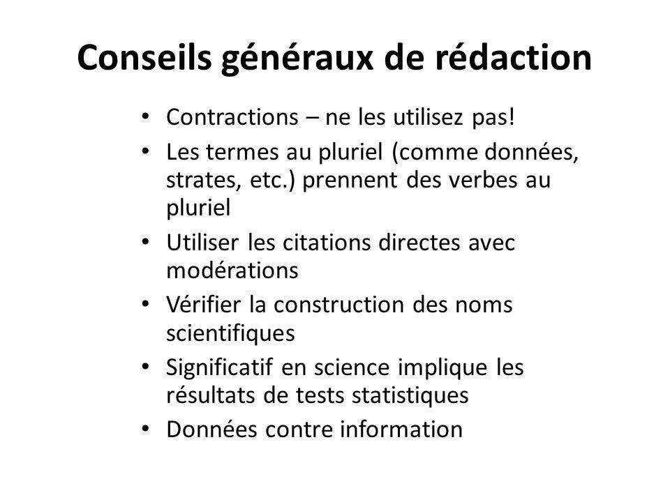 Conseils généraux de rédaction Contractions – ne les utilisez pas! Les termes au pluriel (comme données, strates, etc.) prennent des verbes au pluriel