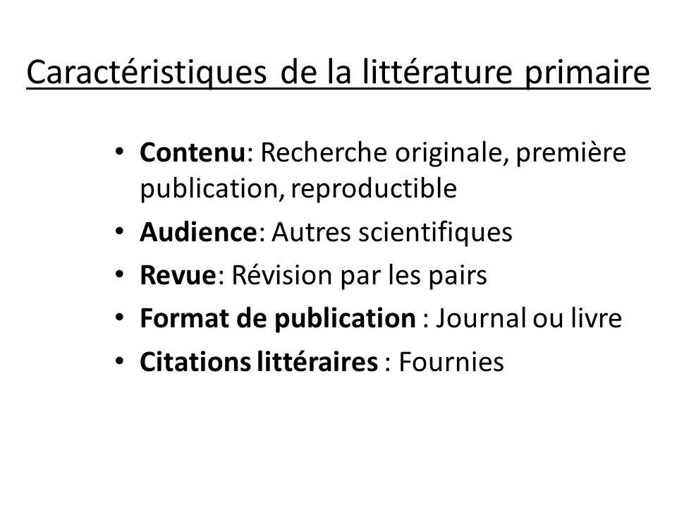Caractéristiques de la littérature primaire Contenu: Recherche originale, première publication, reproductible Audience: Autres scientifiques Revue: Ré