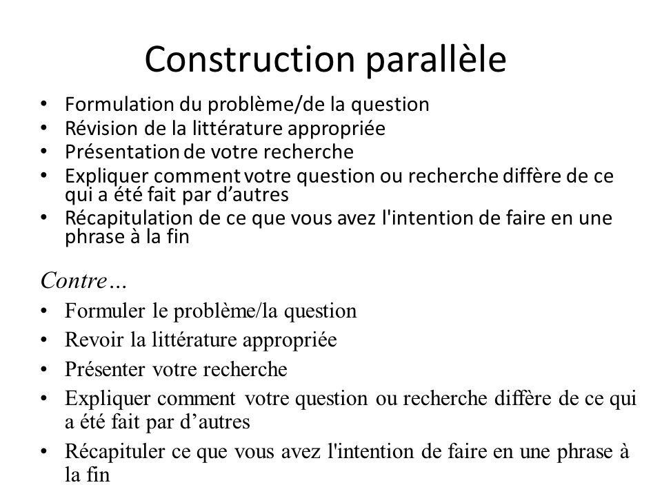 Construction parallèle Formulation du problème/de la question Révision de la littérature appropriée Présentation de votre recherche Expliquer comment