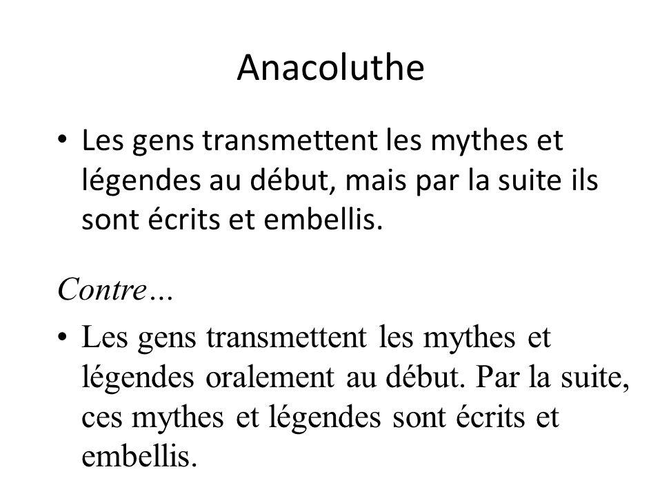 Anacoluthe Les gens transmettent les mythes et légendes au début, mais par la suite ils sont écrits et embellis. Contre… Les gens transmettent les myt