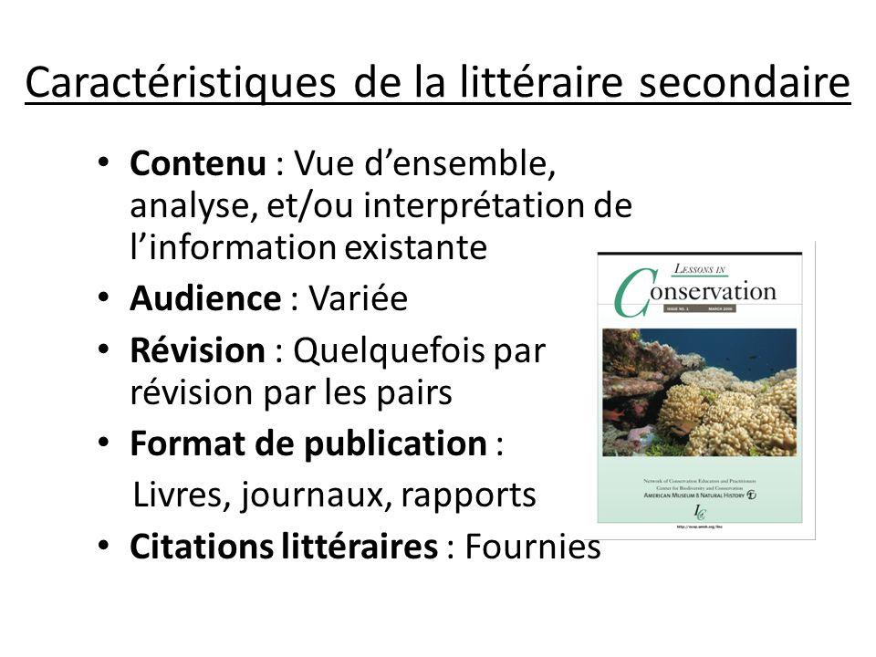 Caractéristiques de la littéraire secondaire Contenu : Vue densemble, analyse, et/ou interprétation de linformation existante Audience : Variée Révisi