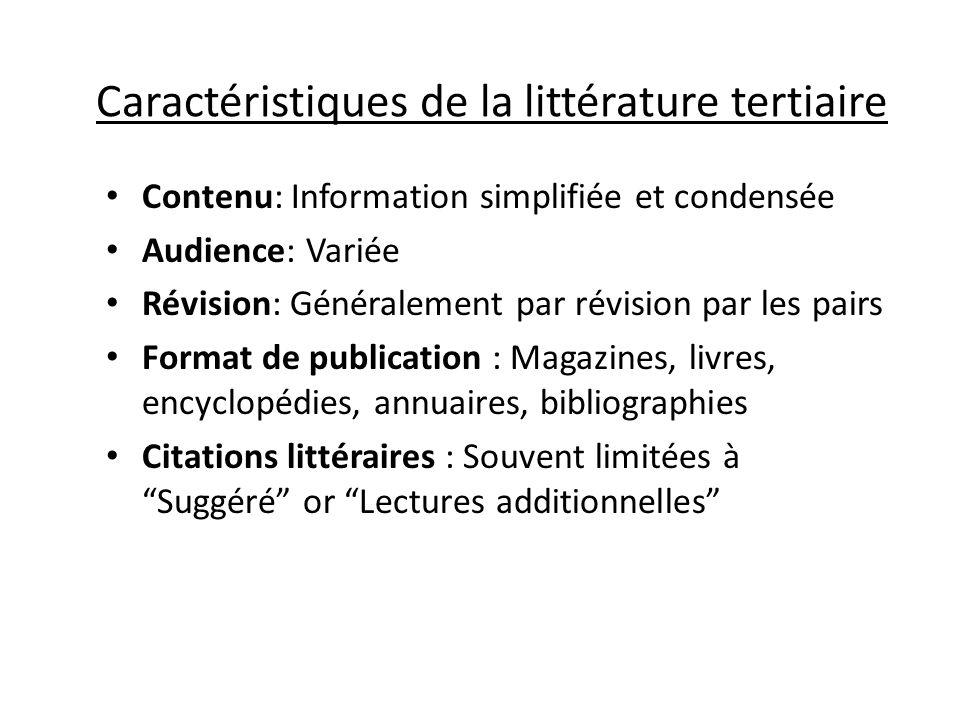 Caractéristiques de la littérature tertiaire Contenu: Information simplifiée et condensée Audience: Variée Révision: Généralement par révision par les