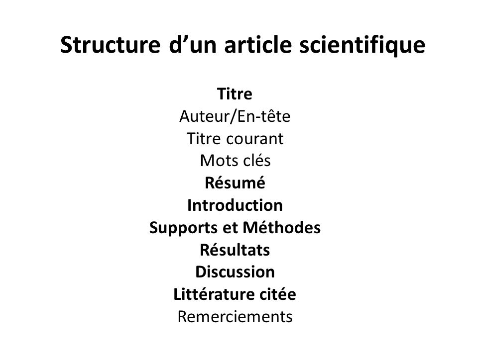 Structure dun article scientifique Titre Auteur/En-tête Titre courant Mots clés Résumé Introduction Supports et Méthodes Résultats Discussion Littérat