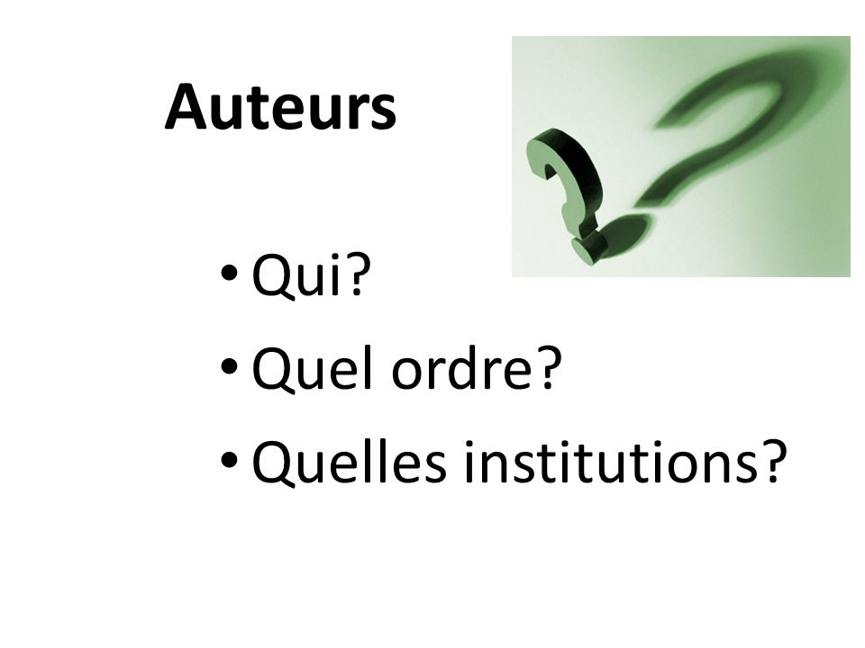 Auteurs Qui? Quel ordre? Quelles institutions?