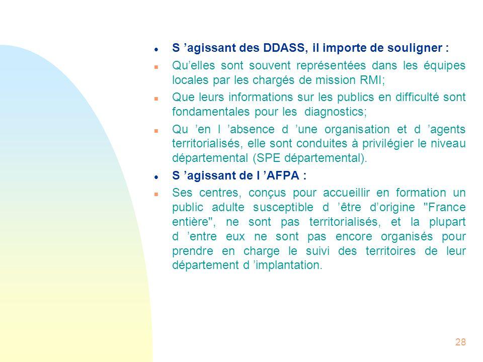 28 l S agissant des DDASS, il importe de souligner : n Quelles sont souvent représentées dans les équipes locales par les chargés de mission RMI; n Qu