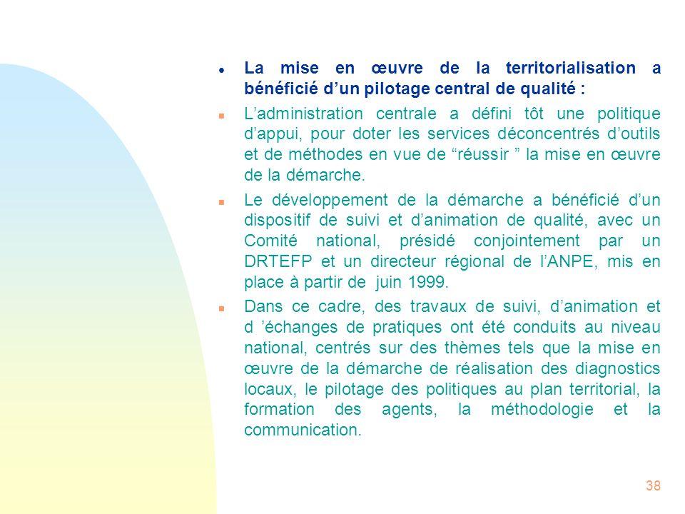38 l La mise en œuvre de la territorialisation a bénéficié dun pilotage central de qualité : n Ladministration centrale a défini tôt une politique dap