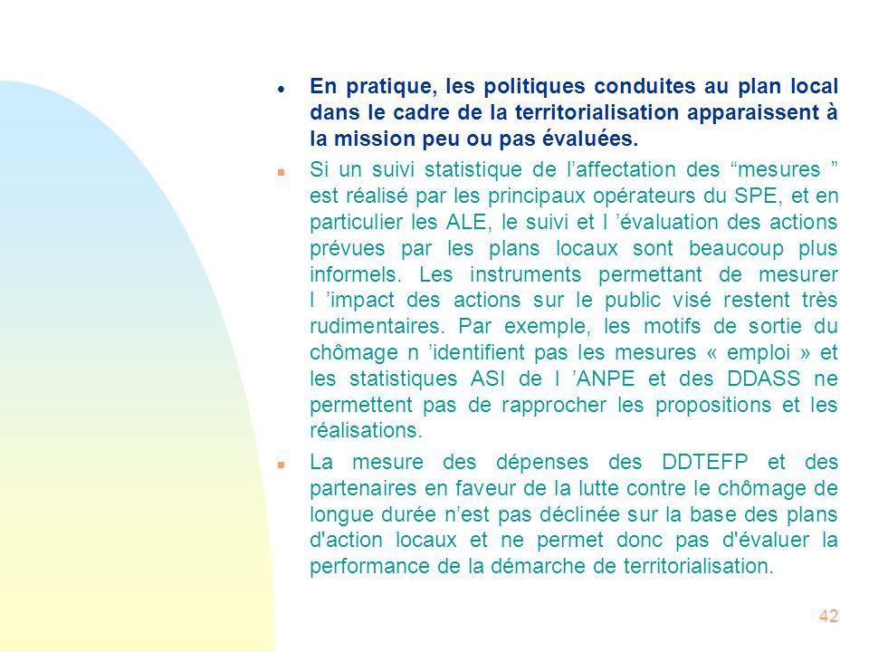 42 l En pratique, les politiques conduites au plan local dans le cadre de la territorialisation apparaissent à la mission peu ou pas évaluées. n Si un