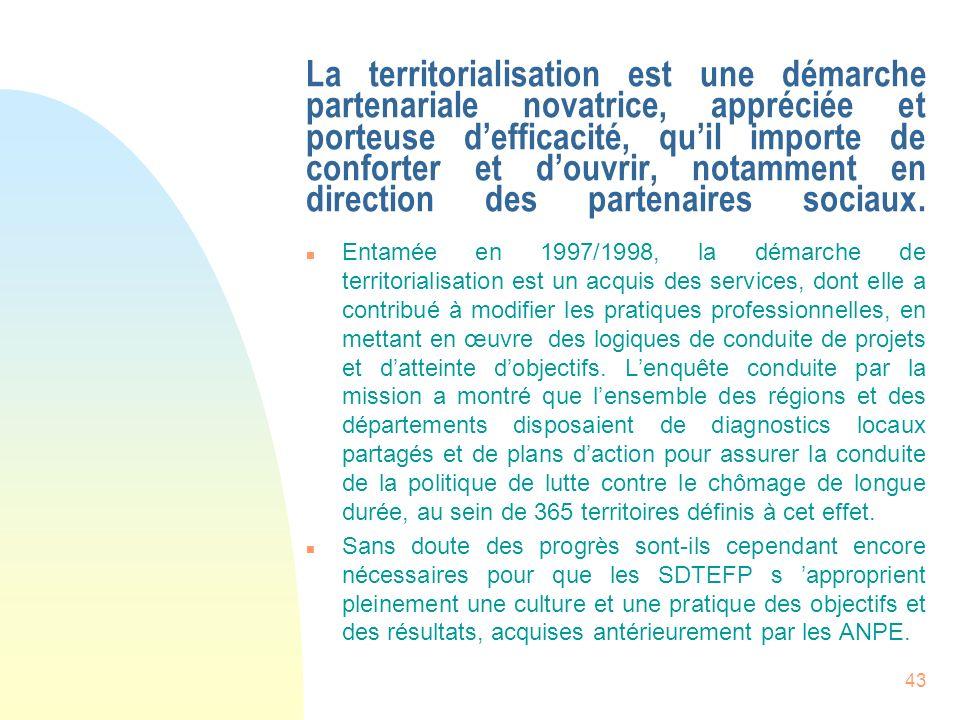 43 La territorialisation est une démarche partenariale novatrice, appréciée et porteuse defficacité, quil importe de conforter et douvrir, notamment e