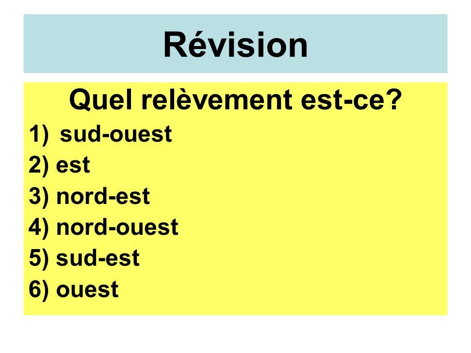 Révision Quel relèvement est-ce 1)sud-ouest 2) est 3) nord-est 4) nord-ouest 5) sud-est 6) ouest