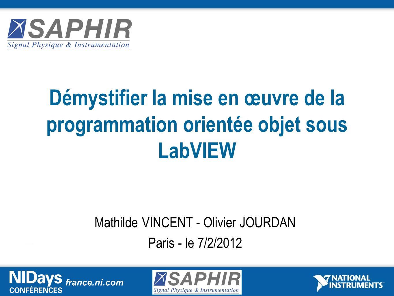 france.ni.com Démystifier la mise en œuvre de la programmation orientée objet sous LabVIEW Mathilde VINCENT - Olivier JOURDAN Paris - le 7/2/2012