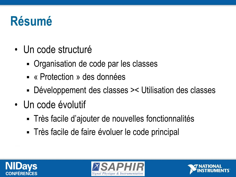 Un code structuré Organisation de code par les classes « Protection » des données Développement des classes >< Utilisation des classes Un code évolutif Très facile dajouter de nouvelles fonctionnalités Très facile de faire évoluer le code principal