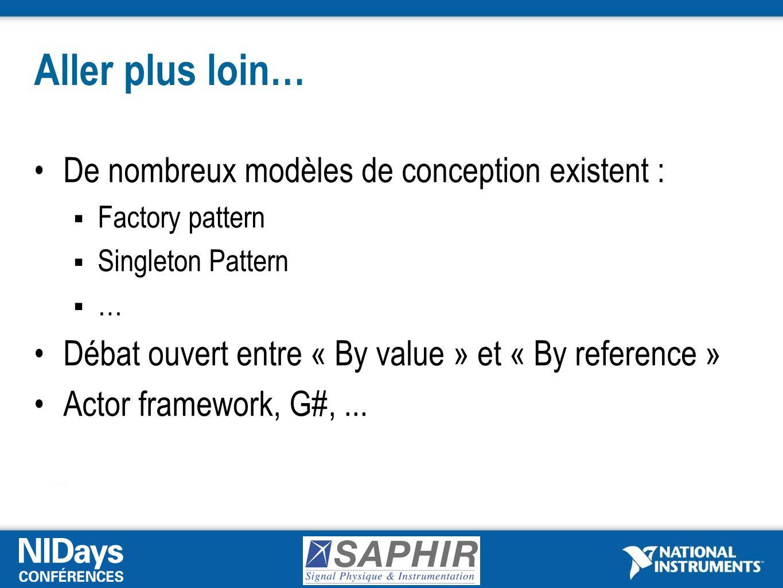 Aller plus loin… De nombreux modèles de conception existent : Factory pattern Singleton Pattern … Débat ouvert entre « By value » et « By reference » Actor framework, G#,...