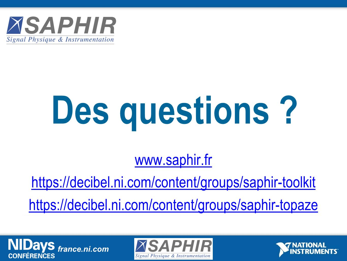 france.ni.com Des questions ? www.saphir.fr https://decibel.ni.com/content/groups/saphir-toolkit https://decibel.ni.com/content/groups/saphir-topaze