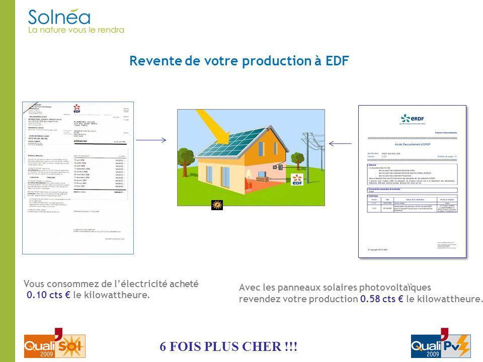 Revente de votre production à EDF Vous consommez de lélectricité acheté 0.10 cts le kilowattheure. Avec les panneaux solaires photovoltaïques revendez