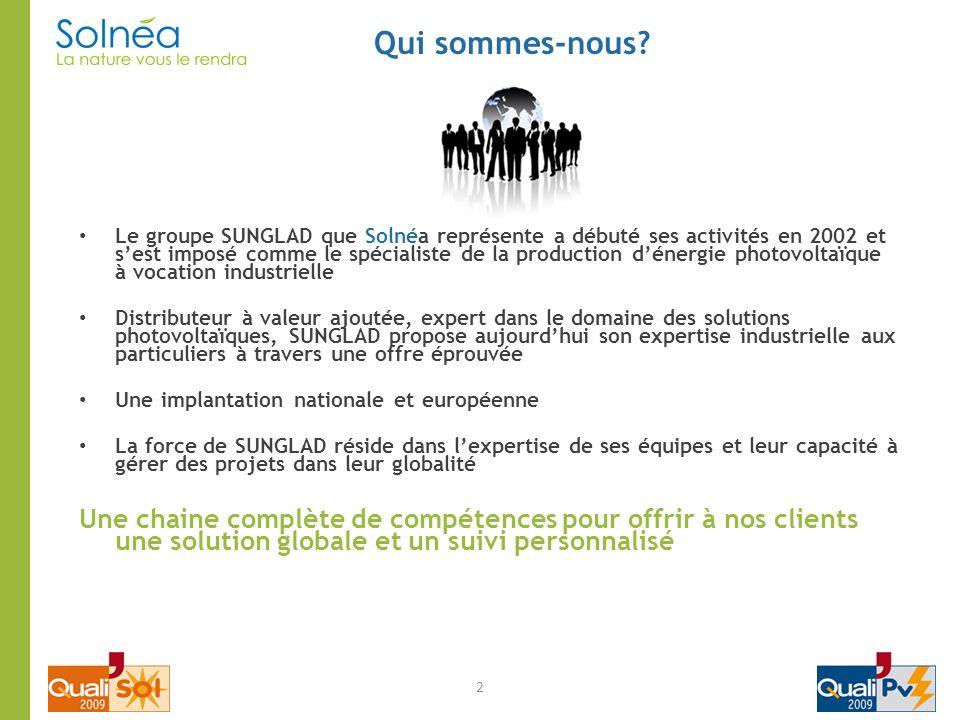 Qui sommes-nous? 2 Le groupe SUNGLAD que Solnéa représente a débuté ses activités en 2002 et sest imposé comme le spécialiste de la production dénergi