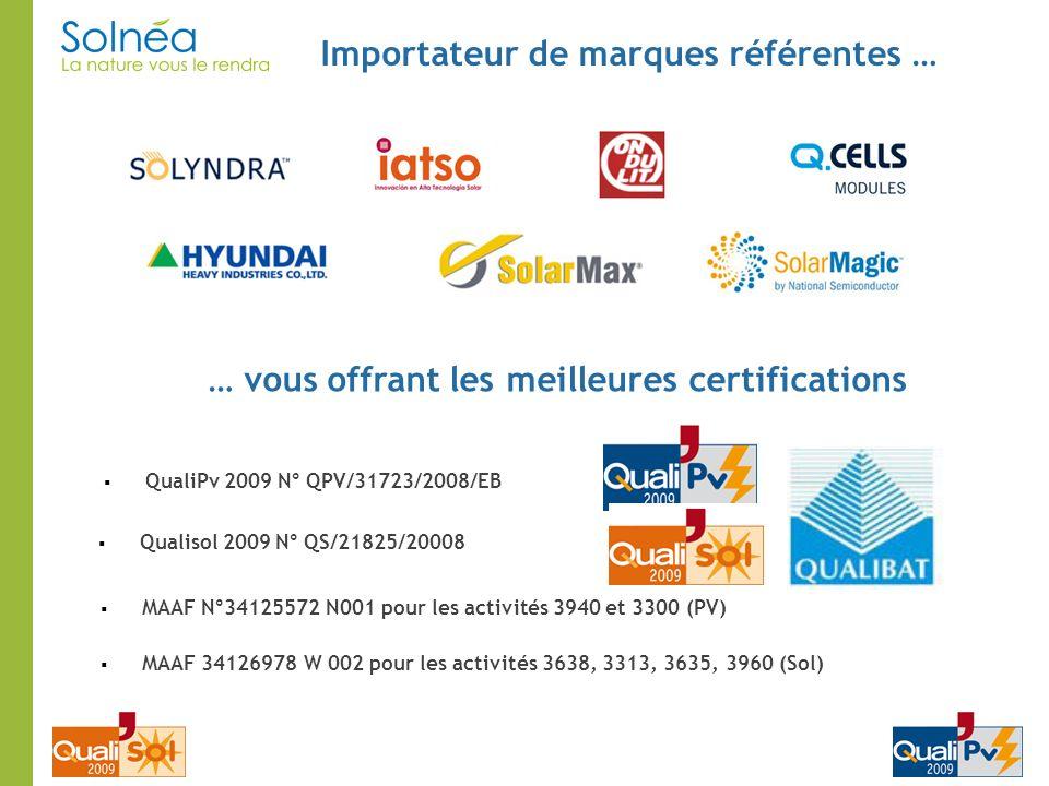 Importateur de marques référentes … … vous offrant les meilleures certifications QualiPv 2009 N° QPV/31723/2008/EB Qualisol 2009 N° QS/21825/20008 MAA