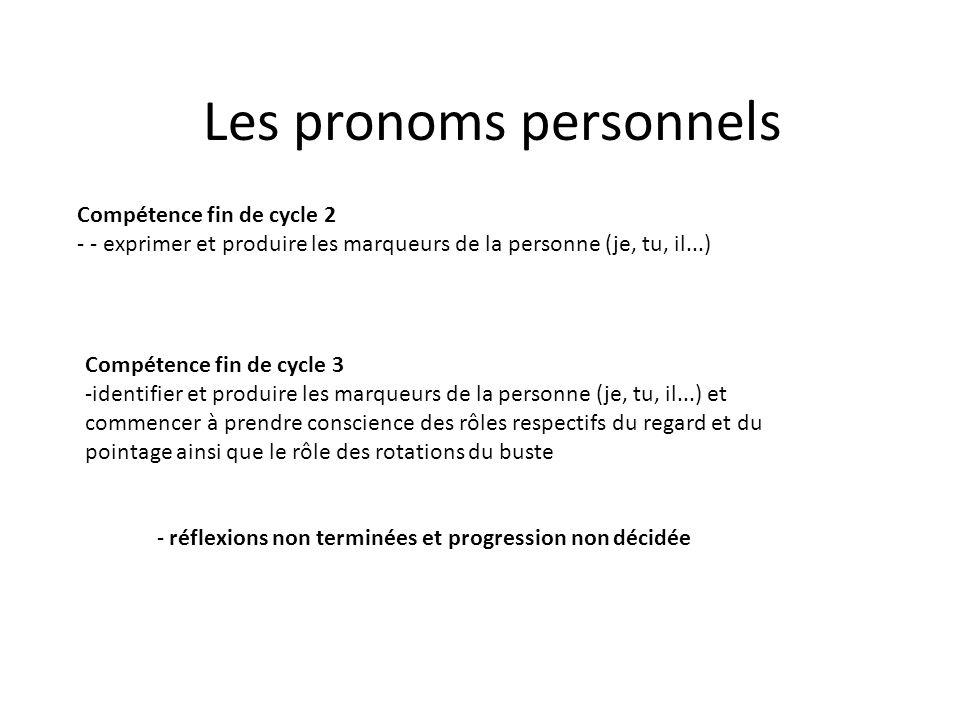 Les pronoms personnels Compétence fin de cycle 2 - - exprimer et produire les marqueurs de la personne (je, tu, il...) Compétence fin de cycle 3 -iden