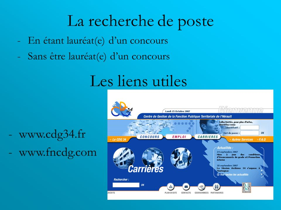 La recherche de poste -En étant lauréat(e) dun concours -Sans être lauréat(e) dun concours Les liens utiles -www.cdg34.fr -www.fncdg.com