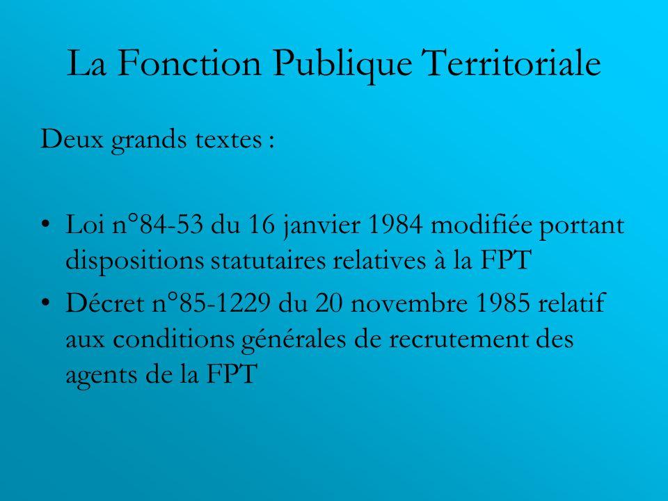 La Fonction Publique Territoriale Deux grands textes : Loi n°84-53 du 16 janvier 1984 modifiée portant dispositions statutaires relatives à la FPT Déc