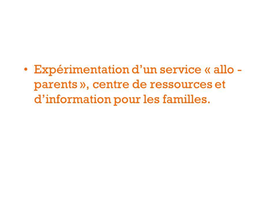 Expérimentation dun service « allo - parents », centre de ressources et dinformation pour les familles.