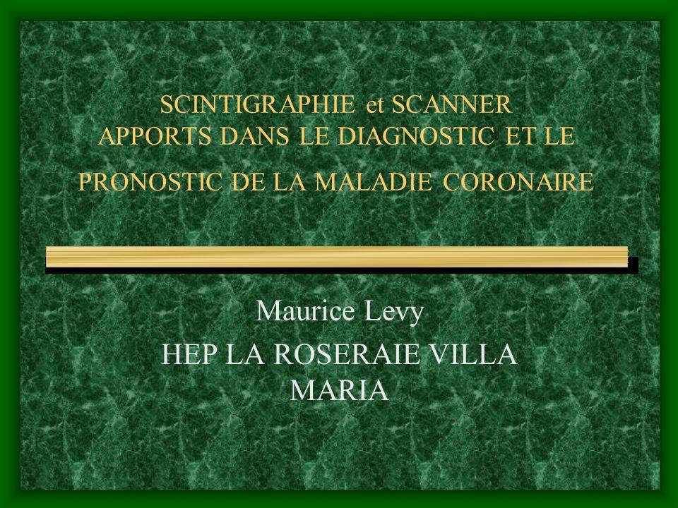 SCINTIGRAPHIE et SCANNER APPORTS DANS LE DIAGNOSTIC ET LE PRONOSTIC DE LA MALADIE CORONAIRE Maurice Levy HEP LA ROSERAIE VILLA MARIA