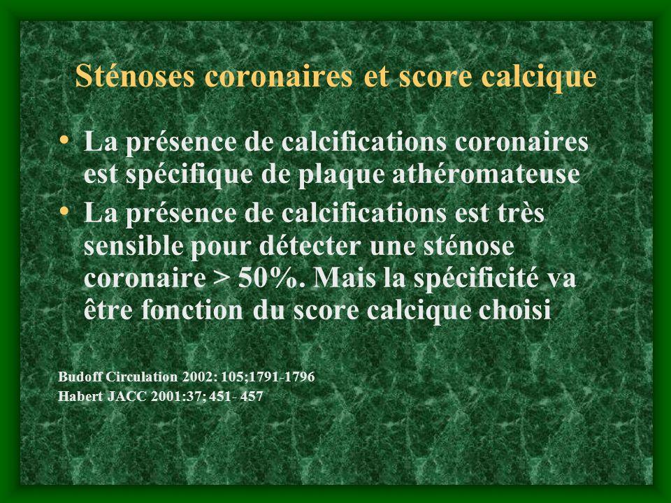 Sténoses coronaires et score calcique La présence de calcifications coronaires est spécifique de plaque athéromateuse La présence de calcifications es