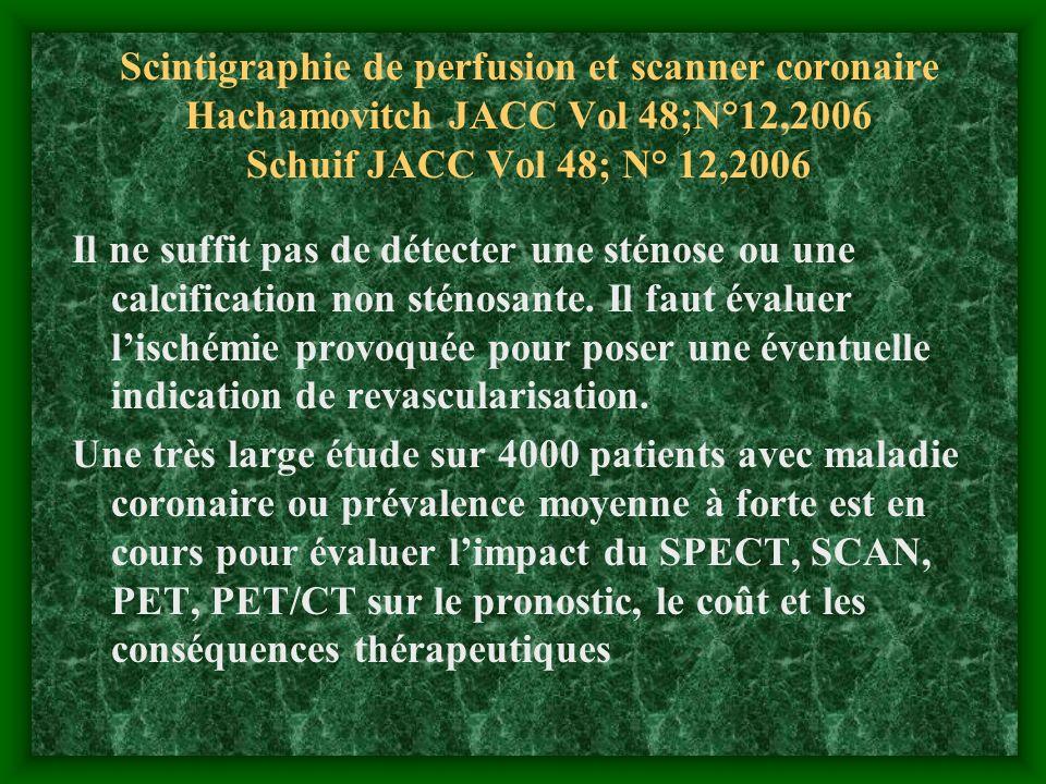 Scintigraphie de perfusion et scanner coronaire Hachamovitch JACC Vol 48;N°12,2006 Schuif JACC Vol 48; N° 12,2006 Il ne suffit pas de détecter une sté