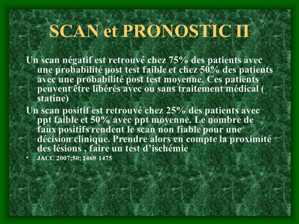 SCAN et PRONOSTIC II Un scan négatif est retrouvé chez 75% des patients avec une probabilité post test faible et chez 50% des patients avec une probab