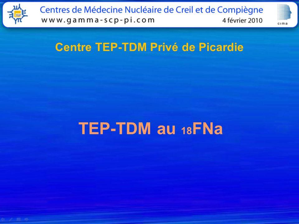 Centre TEP-TDM Privé de Picardie TEP-TDM au 18 FNa