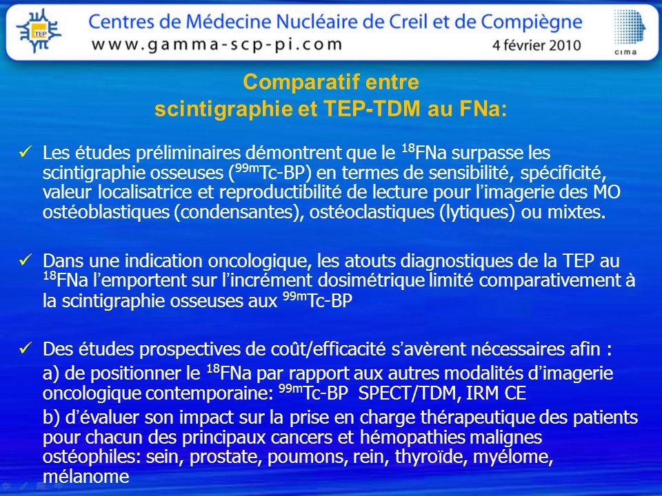 Comparatif entre scintigraphie et TEP-TDM au FNa: Les é tudes pr é liminaires d é montrent que le 18 FNa surpasse les scintigraphie osseuses ( 99m Tc-