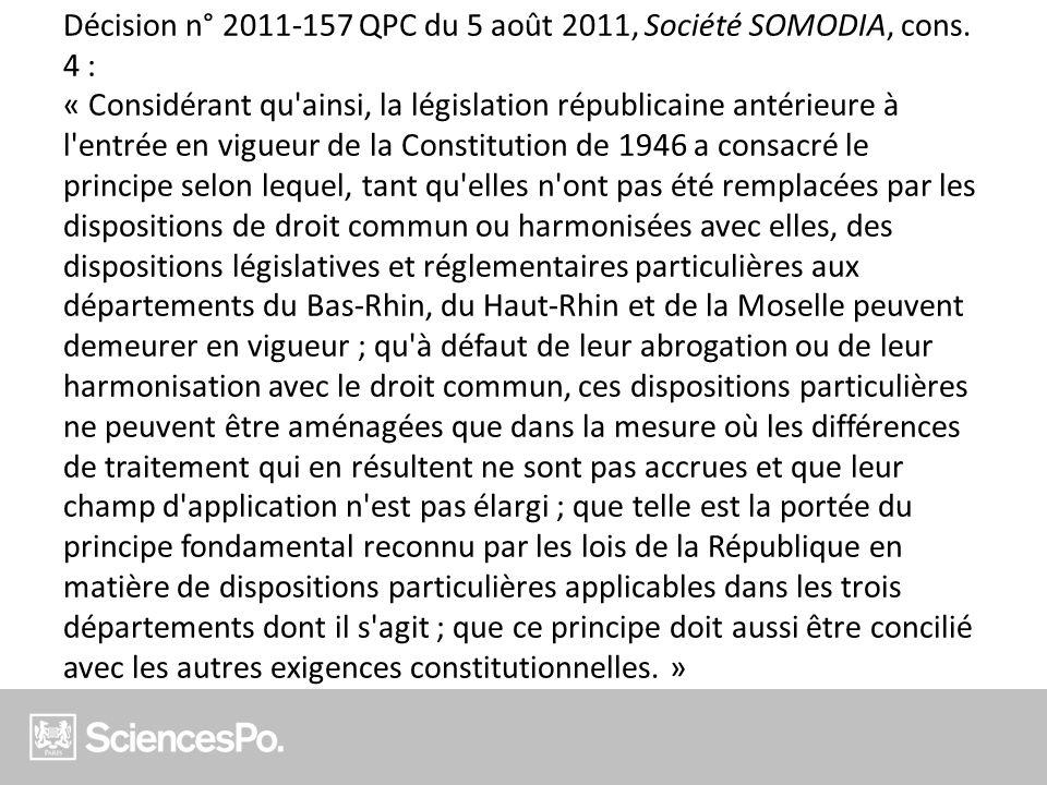 Décision n° 2011-157 QPC du 5 août 2011, Société SOMODIA, cons. 4 : « Considérant qu'ainsi, la législation républicaine antérieure à l'entrée en vigue