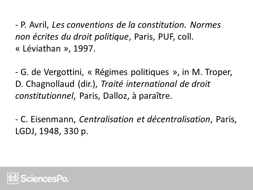 - P. Avril, Les conventions de la constitution. Normes non écrites du droit politique, Paris, PUF, coll. « Léviathan », 1997. - G. de Vergottini, « Ré