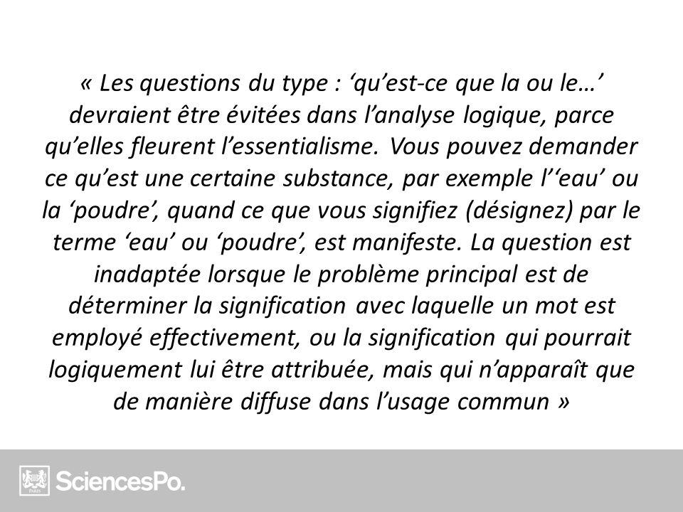 « Les questions du type : quest-ce que la ou le… devraient être évitées dans lanalyse logique, parce quelles fleurent lessentialisme. Vous pouvez dema