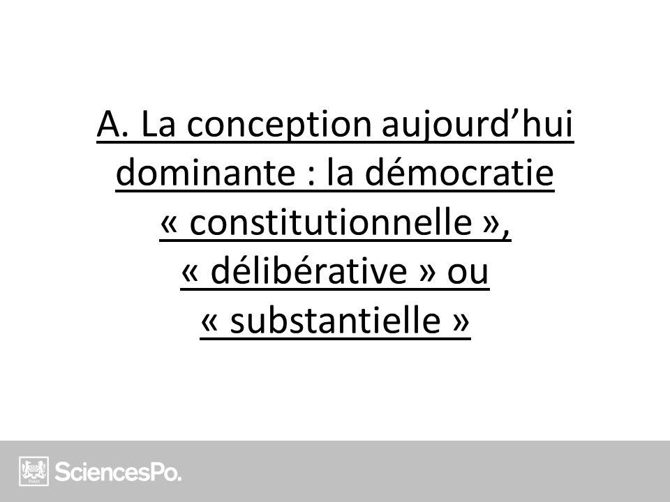 A. La conception aujourdhui dominante : la démocratie « constitutionnelle », « délibérative » ou « substantielle »