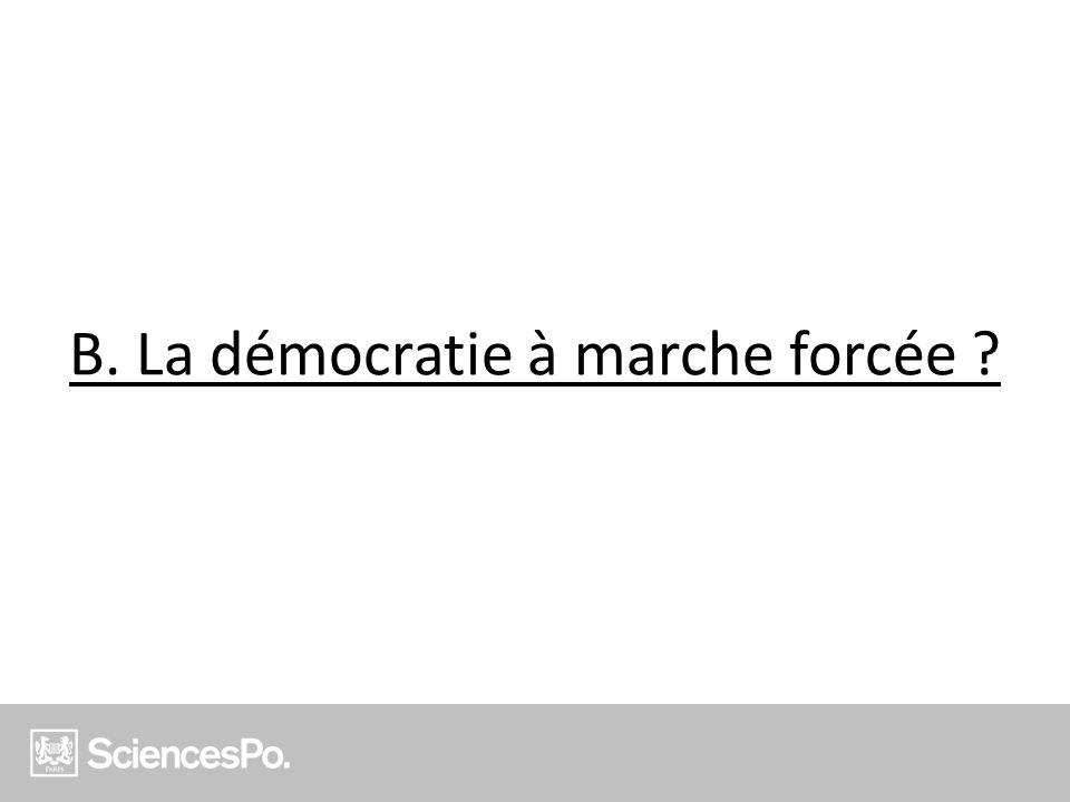 B. La démocratie à marche forcée ?
