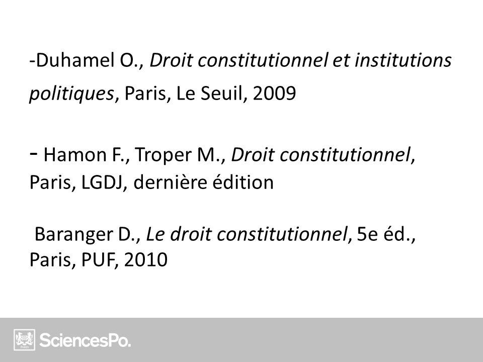 -Duhamel O., Droit constitutionnel et institutions politiques, Paris, Le Seuil, 2009 - Hamon F., Troper M., Droit constitutionnel, Paris, LGDJ, derniè