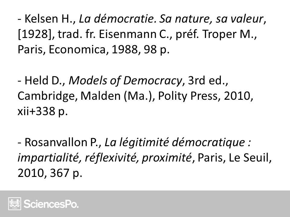 - Kelsen H., La démocratie. Sa nature, sa valeur, [1928], trad. fr. Eisenmann C., préf. Troper M., Paris, Economica, 1988, 98 p. - Held D., Models of