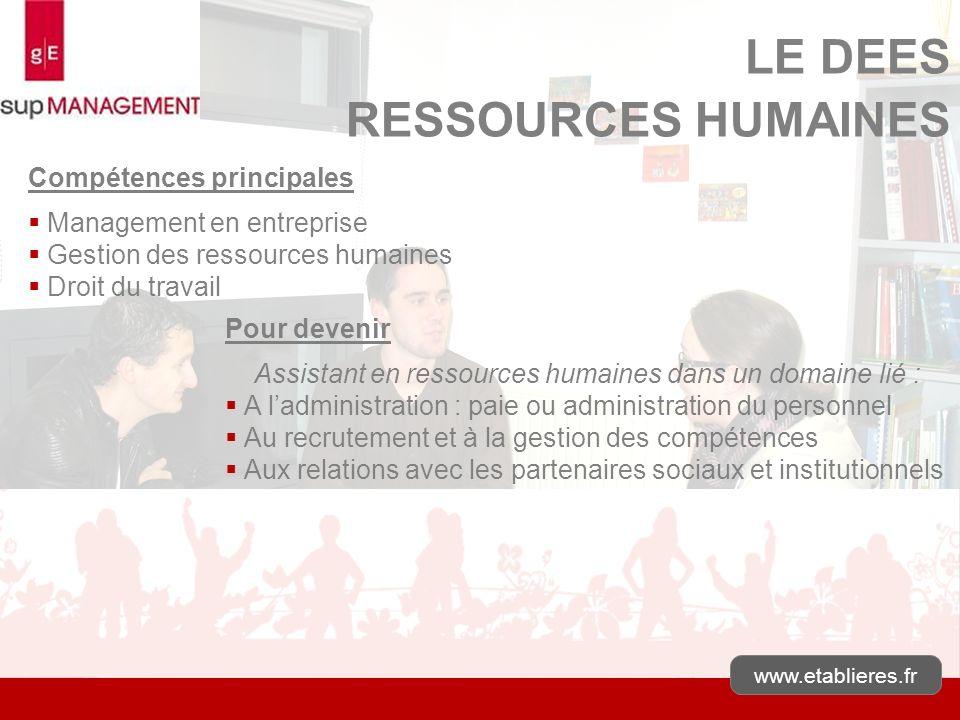 www.etablieres.fr LE DEES RESSOURCES HUMAINES Compétences principales Management en entreprise Gestion des ressources humaines Droit du travail Pour d