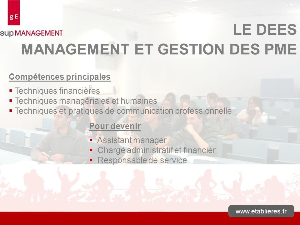 www.etablieres.fr LE DEES MANAGEMENT ET GESTION DES PME Compétences principales Techniques financières Techniques managériales et humaines Techniques