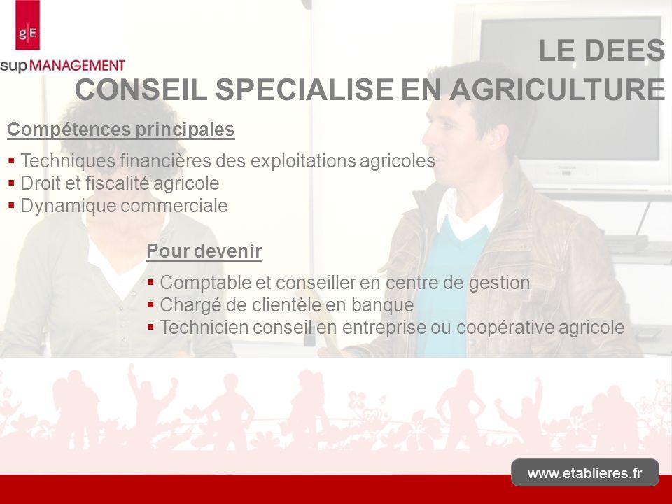 www.etablieres.fr LE DEES CONSEIL SPECIALISE EN AGRICULTURE Compétences principales Techniques financières des exploitations agricoles Droit et fiscal