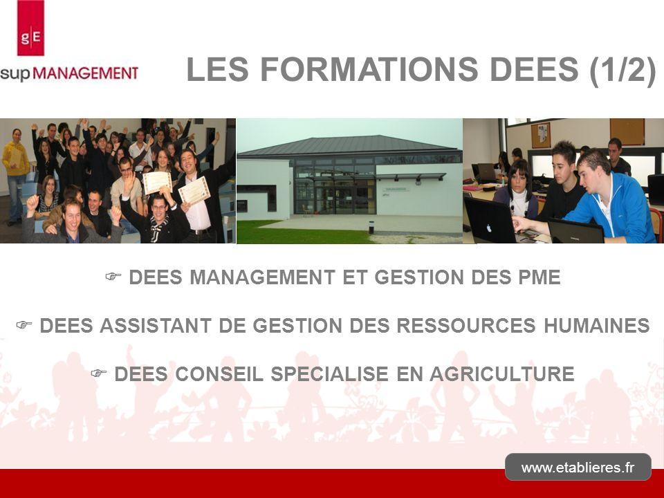 LES FORMATIONS DEES (1/2) DEES MANAGEMENT ET GESTION DES PME DEES ASSISTANT DE GESTION DES RESSOURCES HUMAINES DEES CONSEIL SPECIALISE EN AGRICULTURE
