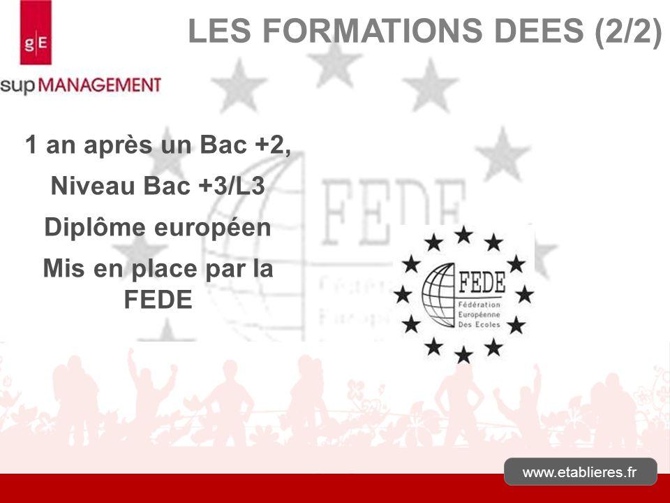 1 an après un Bac +2, Niveau Bac +3/L3 Diplôme européen Mis en place par la FEDE www.etablieres.fr LES FORMATIONS DEES (2/2)