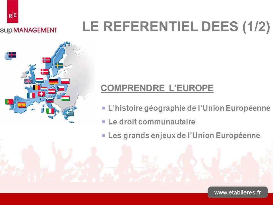 www.etablieres.fr LE REFERENTIEL DEES (1/2) COMPRENDRE LEUROPE Lhistoire géographie de lUnion Européenne Le droit communautaire Les grands enjeux de l
