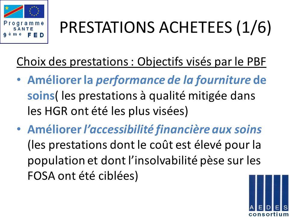 PRESTATIONS ACHETEES (1/6) Choix des prestations : Objectifs visés par le PBF Améliorer la performance de la fourniture de soins( les prestations à qu